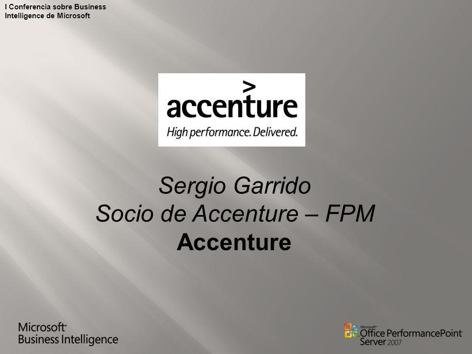 I Conferencia sobre Business Intelligence de Microsoft Sergio Garrido Socio de Accenture – FPM Accenture