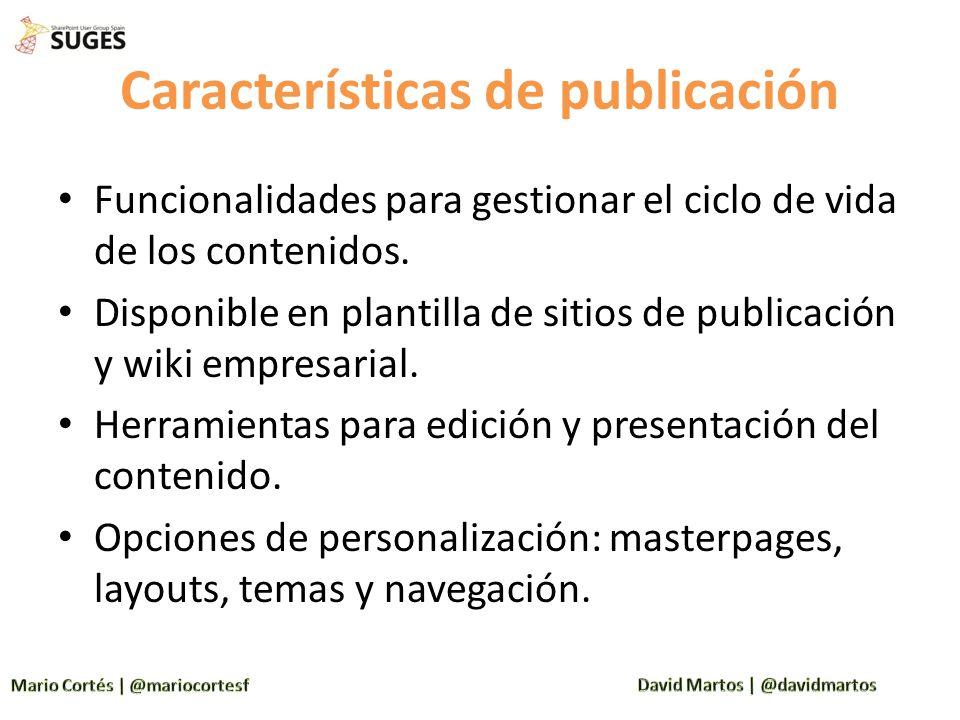 Características de publicación Funcionalidades para gestionar el ciclo de vida de los contenidos. Disponible en plantilla de sitios de publicación y w