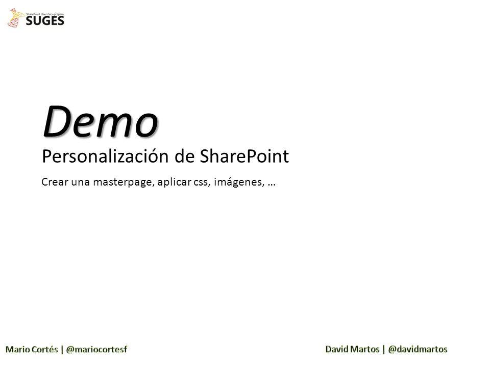 Personalización de SharePoint Demo Crear una masterpage, aplicar css, imágenes, …