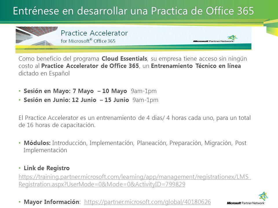 Como beneficio del programa Cloud Essentials, su empresa tiene acceso sin ningún costo al Practice Accelerator de Office 365, un Entrenamiento Técnico en línea dictado en Español Sesión en Mayo: 7 Mayo – 10 Mayo 9am-1pm Sesión en Junio: 12 Junio – 15 Junio 9am-1pm El Practice Accelerator es un entrenamiento de 4 dias/ 4 horas cada uno, para un total de 16 horas de capacitación.