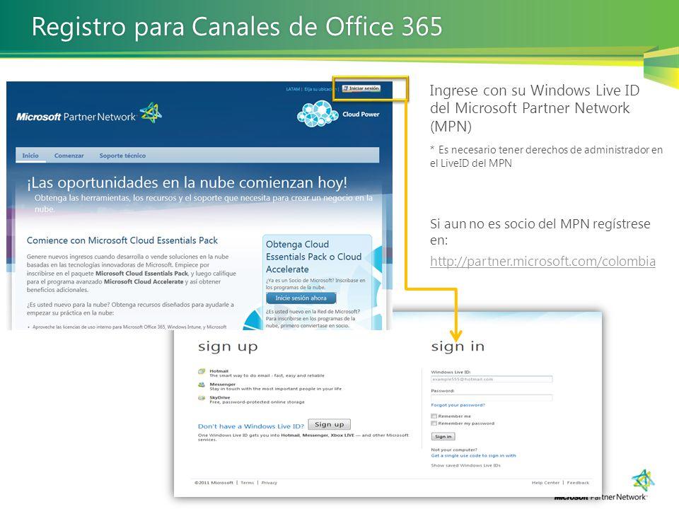 Ingrese con su Windows Live ID del Microsoft Partner Network (MPN) * Es necesario tener derechos de administrador en el LiveID del MPN Si aun no es socio del MPN regístrese en: http://partner.microsoft.com/colombia Registro para Canales de Office 365Registro para Canales de Office 365
