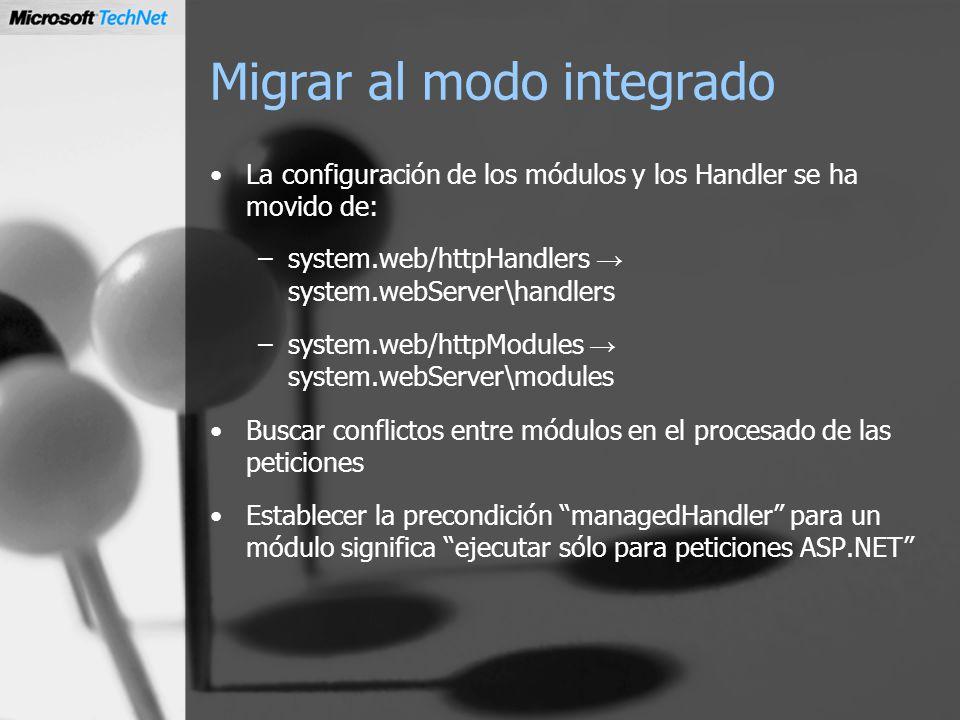Migrar al modo integrado La configuración de los módulos y los Handler se ha movido de: –system.web/httpHandlers system.webServer\handlers –system.web