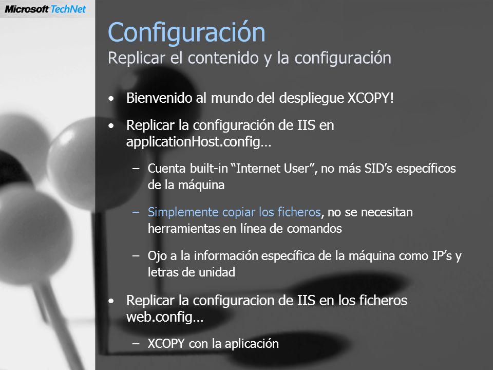 Configuración Replicar el contenido y la configuración Bienvenido al mundo del despliegue XCOPY! Replicar la configuración de IIS en applicationHost.c