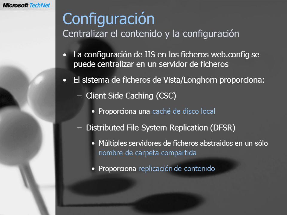 Configuración Centralizar el contenido y la configuración La configuración de IIS en los ficheros web.config se puede centralizar en un servidor de fi