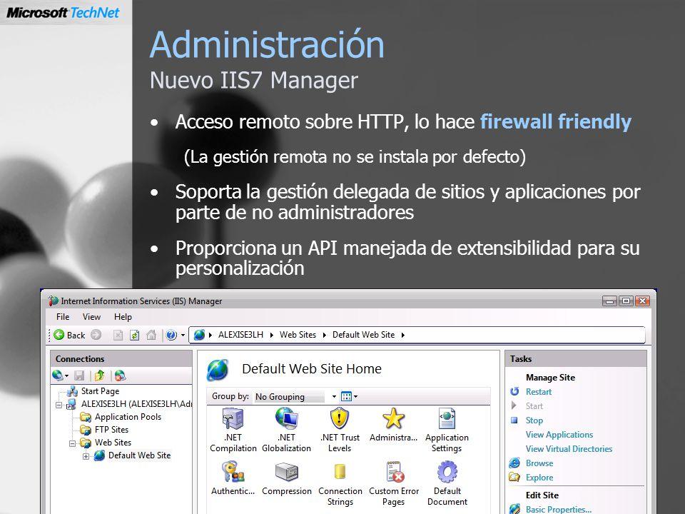 Administración Nuevo IIS7 Manager Acceso remoto sobre HTTP, lo hace firewall friendly (La gestión remota no se instala por defecto) Soporta la gestión