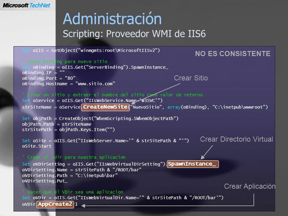 Administración Scripting: Proveedor WMI de IIS6 Set oIIS = GetObject(