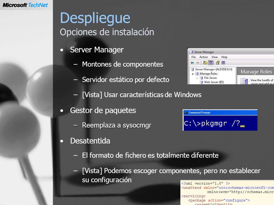 Despliegue Opciones de instalación Server Manager –Montones de componentes –Servidor estático por defecto –[Vista] Usar características de Windows Ges