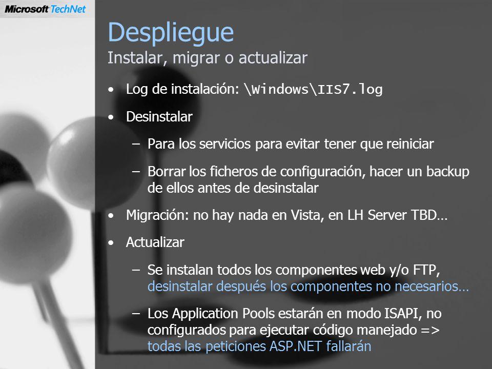 Despliegue Instalar, migrar o actualizar Log de instalación: \Windows\IIS7.log Desinstalar –Para los servicios para evitar tener que reiniciar –Borrar