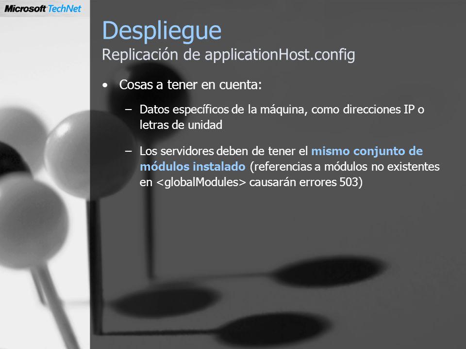 Despliegue Replicación de applicationHost.config Cosas a tener en cuenta: –Datos específicos de la máquina, como direcciones IP o letras de unidad –Lo