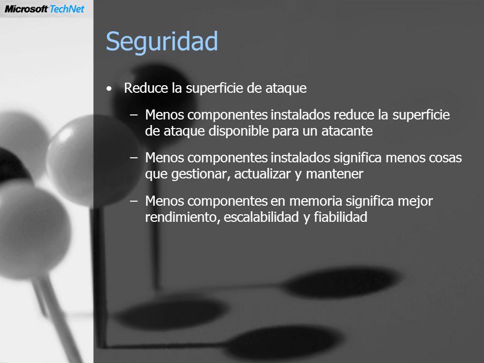 Seguridad Reduce la superficie de ataque –Menos componentes instalados reduce la superficie de ataque disponible para un atacante –Menos componentes i