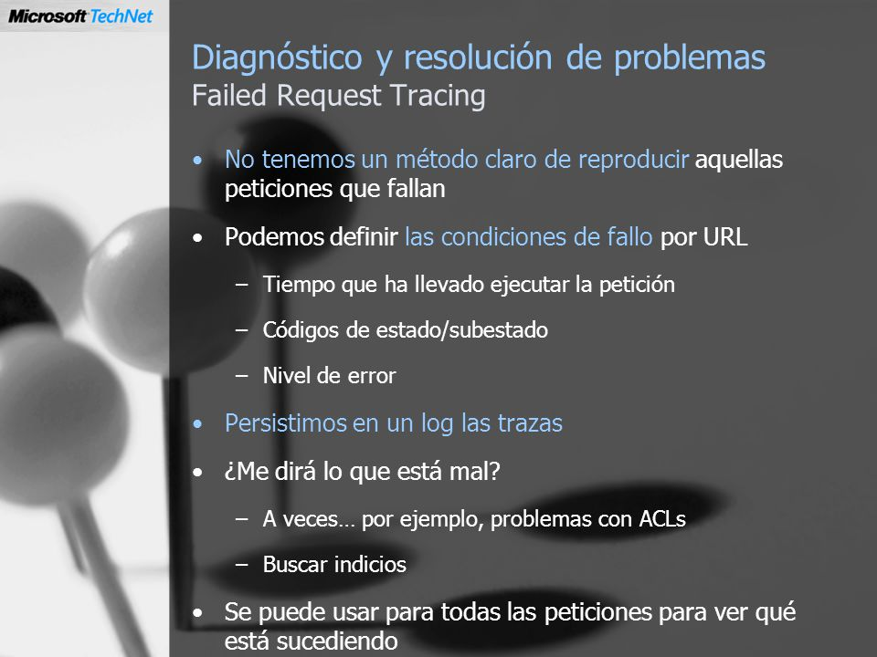 Diagnóstico y resolución de problemas Failed Request Tracing No tenemos un método claro de reproducir aquellas peticiones que fallan Podemos definir l