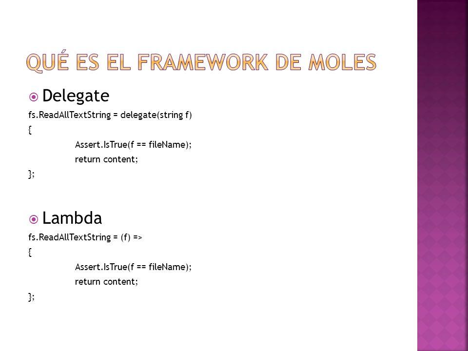 Delegate fs.ReadAllTextString = delegate(string f) { Assert.IsTrue(f == fileName); return content; }; Lambda fs.ReadAllTextString = (f) => { Assert.Is