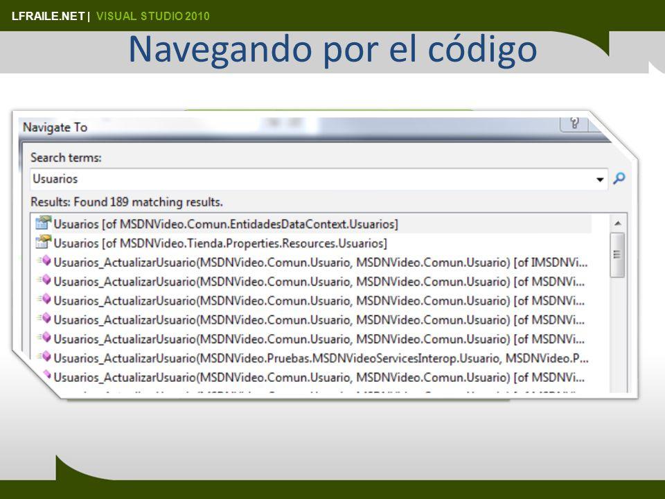 LFRAILE.NET | VISUAL STUDIO 2010 Navegando por el código Ctrl +, Búsqueda rápida Métodos que llama/que lo llaman Jerarquía de llamadas