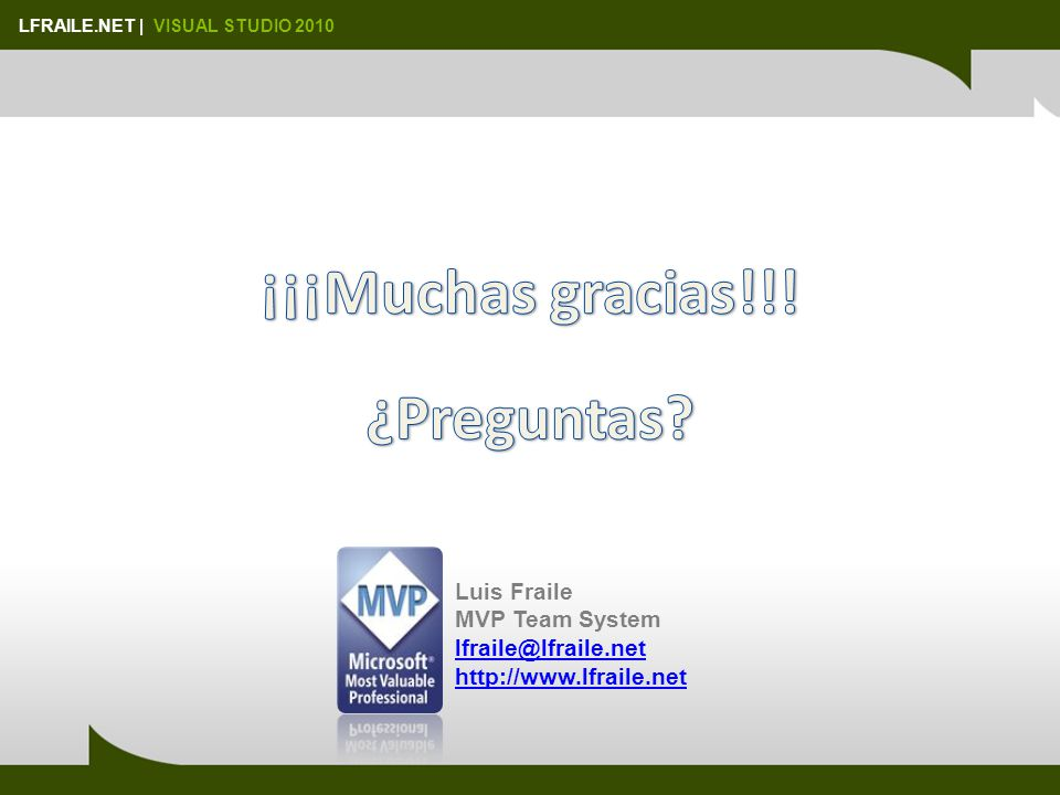 LFRAILE.NET | VISUAL STUDIO 2010 Luis Fraile MVP Team System lfraile@lfraile.net http://www.lfraile.net