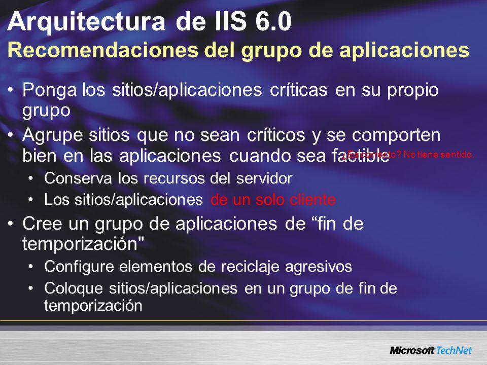 Arquitectura de IIS 6.0 Recomendaciones del grupo de aplicaciones Ponga los sitios/aplicaciones críticas en su propio grupo Agrupe sitios que no sean