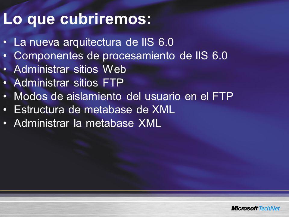 Administrar sitios FTP Modo de aislamiento de Active Directory Los usuarios se dirigen a la carpeta principal que aparece en la cuenta de usuario de Active Directory Metabase: UserIsolationMode=2 Utiliza la información de cuenta de Active Directory Directorio principal en la pestaña Perfil La ruta UNC debe ser accesible El directorio principal del usuario se convierte en la raíz FTP Se requieren pasos adicionales Configure las propiedades de cuenta para FTProot y FTPdir Útil en intranets corporativas