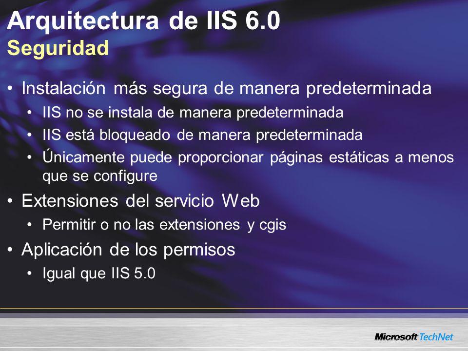 Arquitectura de IIS 6.0 Seguridad Instalación más segura de manera predeterminada IIS no se instala de manera predeterminada IIS está bloqueado de man