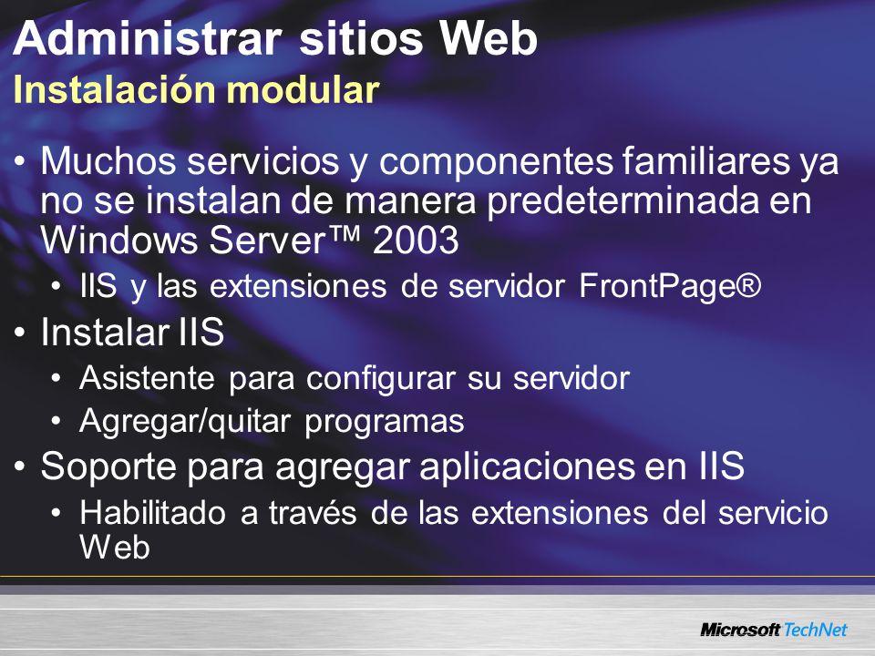 Administrar sitios Web Instalación modular Muchos servicios y componentes familiares ya no se instalan de manera predeterminada en Windows Server 2003
