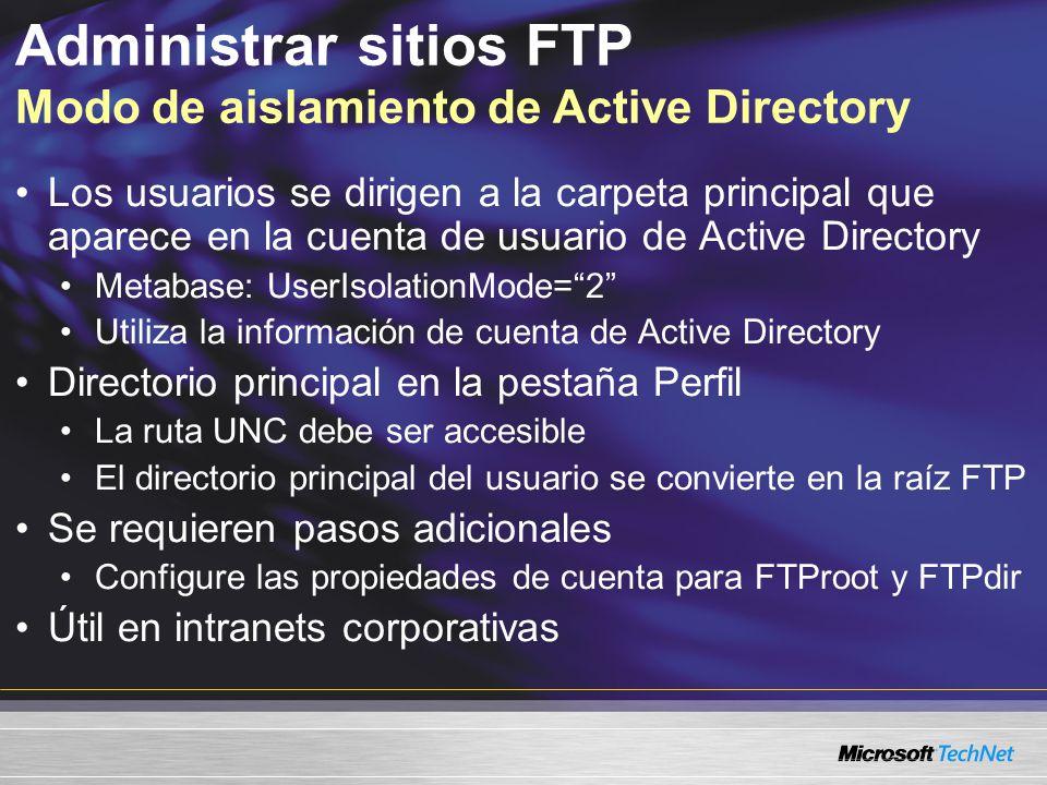 Administrar sitios FTP Modo de aislamiento de Active Directory Los usuarios se dirigen a la carpeta principal que aparece en la cuenta de usuario de A