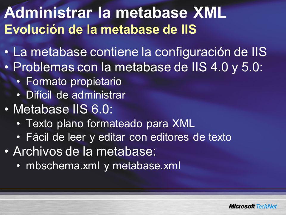 Administrar la metabase XML Evolución de la metabase de IIS La metabase contiene la configuración de IIS Problemas con la metabase de IIS 4.0 y 5.0: F