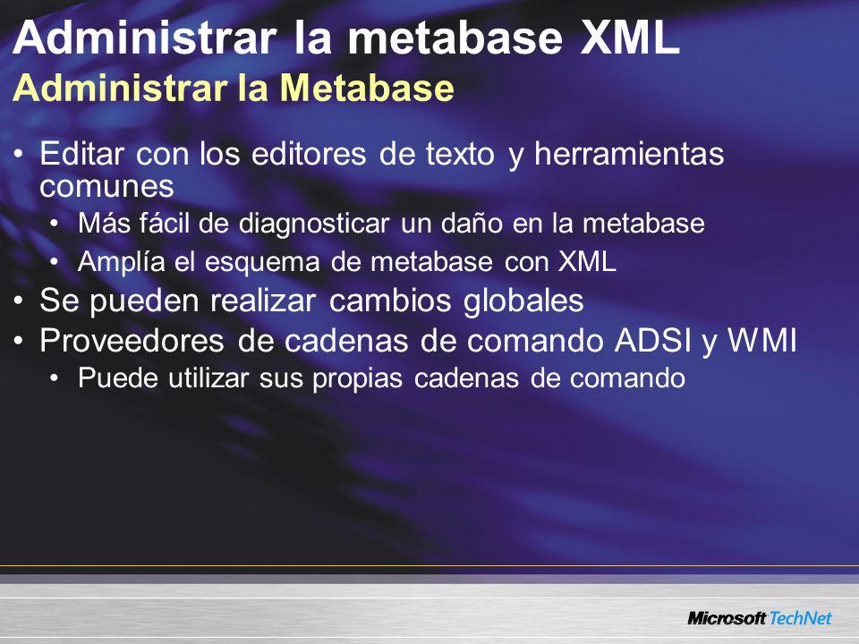 Administrar la metabase XML Administrar la Metabase Editar con los editores de texto y herramientas comunes Más fácil de diagnosticar un daño en la me