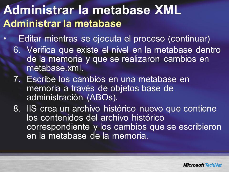 Administrar la metabase XML Administrar la metabase Editar mientras se ejecuta el proceso (continuar) 6.Verifica que existe el nivel en la metabase de