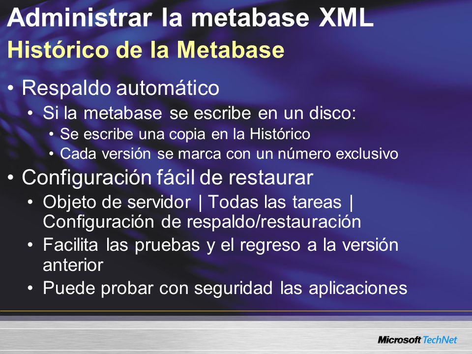 Administrar la metabase XML Histórico de la Metabase Respaldo automático Si la metabase se escribe en un disco: Se escribe una copia en la Histórico C