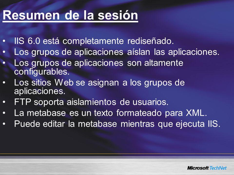 Resumen de la sesión IIS 6.0 está completamente rediseñado. Los grupos de aplicaciones aíslan las aplicaciones. Los grupos de aplicaciones son altamen