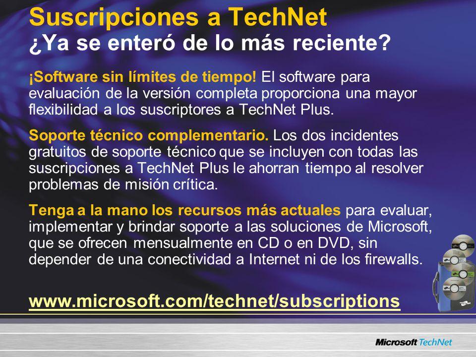 www.microsoft.com/technet/subscriptions Suscripciones a TechNet ¿Ya se enteró de lo más reciente? ¡Software sin límites de tiempo! El software para ev