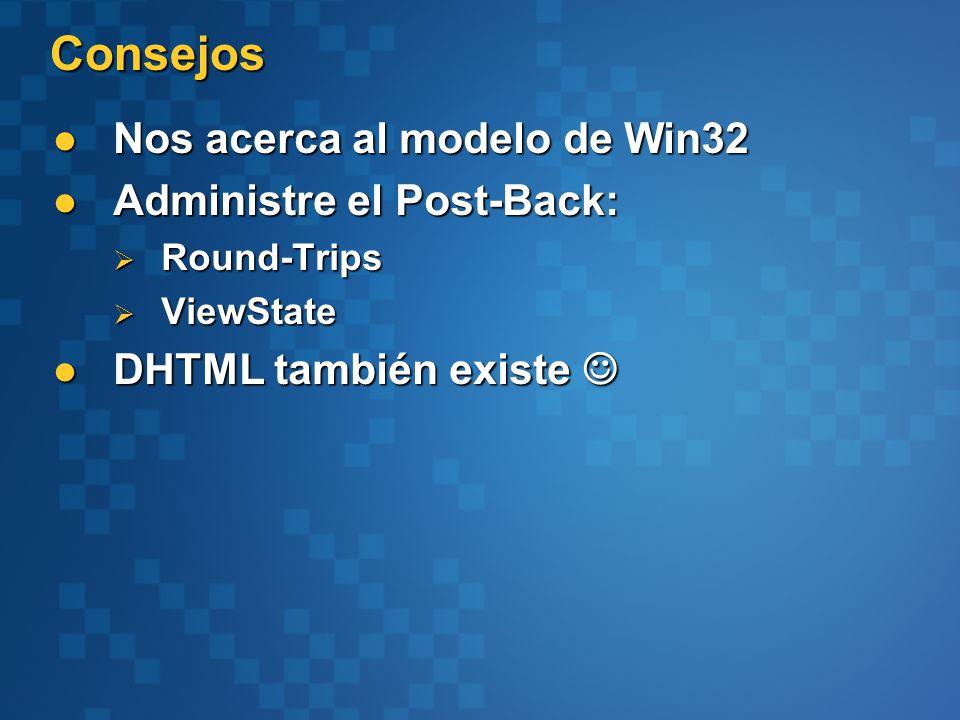 Consejos Nos acerca al modelo de Win32 Nos acerca al modelo de Win32 Administre el Post-Back: Administre el Post-Back: Round-Trips Round-Trips ViewState ViewState DHTML también existe DHTML también existe
