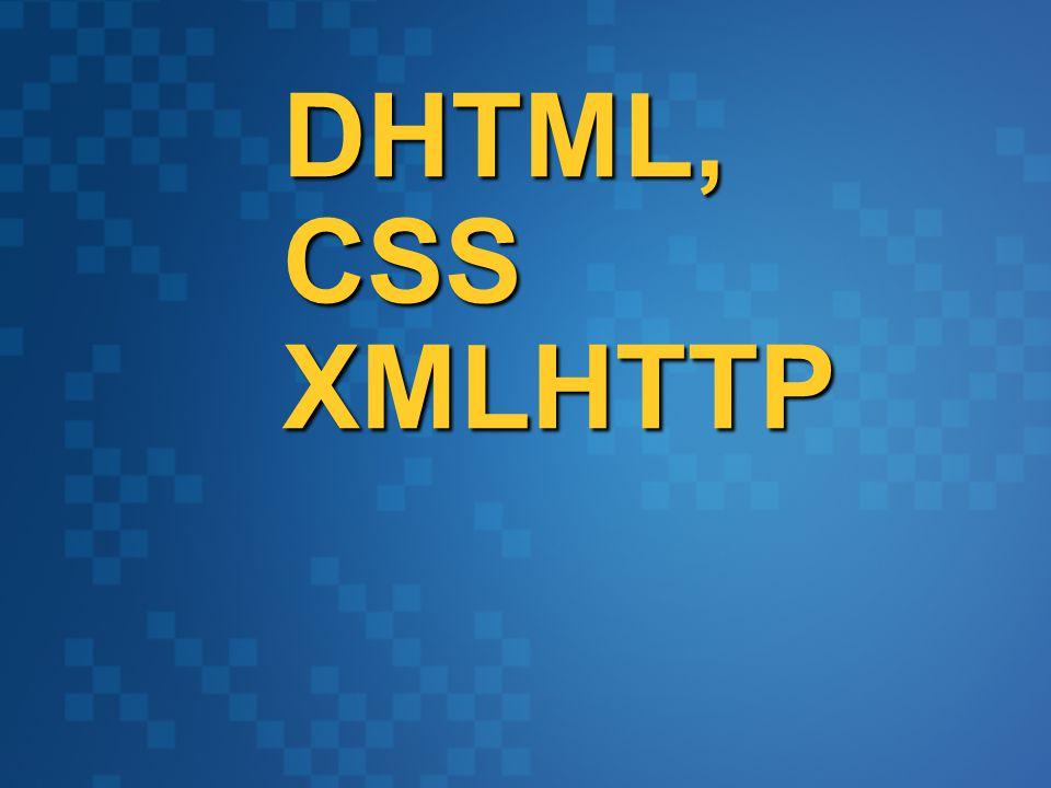 DHTML, CSS XMLHTTP