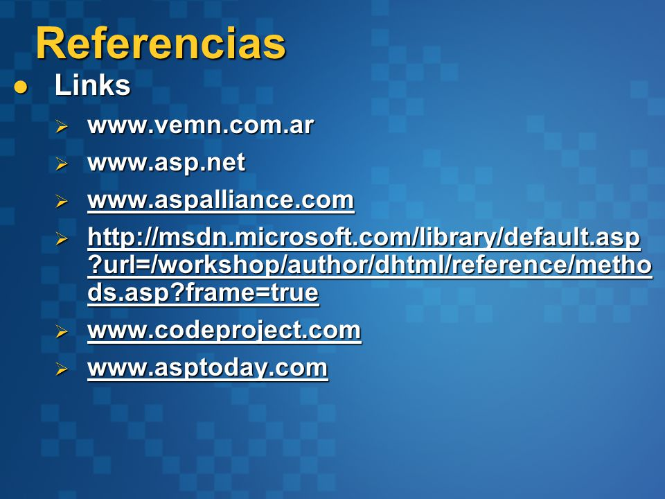 Referencias Links Links www.vemn.com.ar www.vemn.com.ar www.asp.net www.asp.net www.aspalliance.com www.aspalliance.com http://msdn.microsoft.com/library/default.asp ?url=/workshop/author/dhtml/reference/metho ds.asp?frame=true http://msdn.microsoft.com/library/default.asp ?url=/workshop/author/dhtml/reference/metho ds.asp?frame=true www.codeproject.com www.codeproject.com www.asptoday.com www.asptoday.com