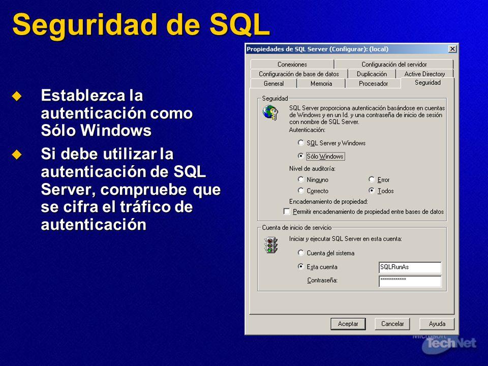 Seguridad de SQL Establezca la autenticación como Sólo Windows Establezca la autenticación como Sólo Windows Si debe utilizar la autenticación de SQL