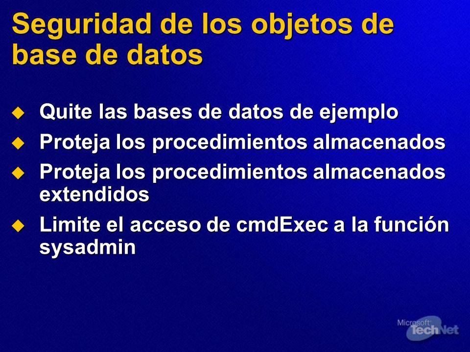 Seguridad de los objetos de base de datos Quite las bases de datos de ejemplo Quite las bases de datos de ejemplo Proteja los procedimientos almacenad