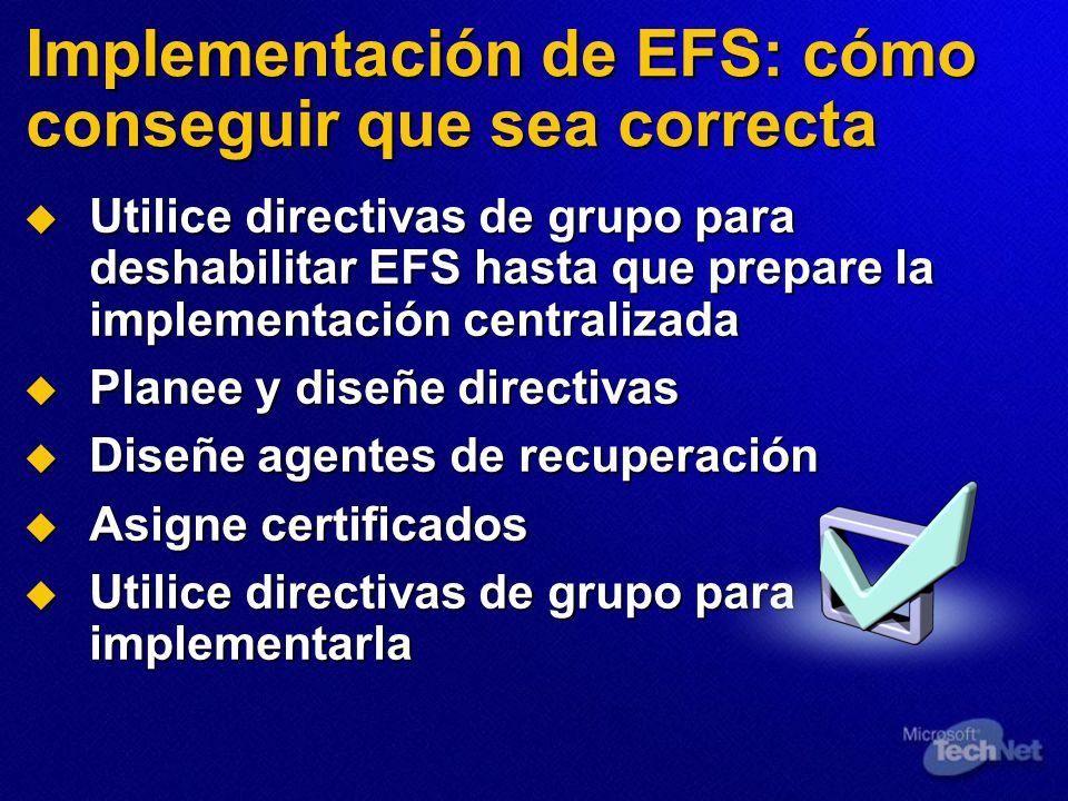 Implementación de EFS: cómo conseguir que sea correcta Utilice directivas de grupo para deshabilitar EFS hasta que prepare la implementación centraliz