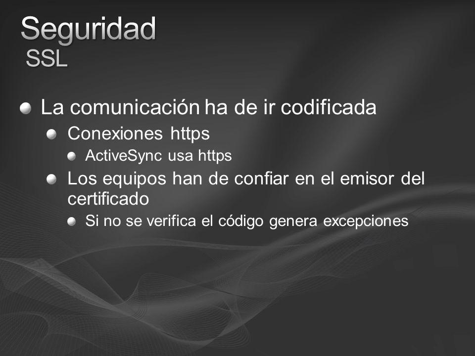 La comunicación ha de ir codificada Conexiones https ActiveSync usa https Los equipos han de confiar en el emisor del certificado Si no se verifica el código genera excepciones