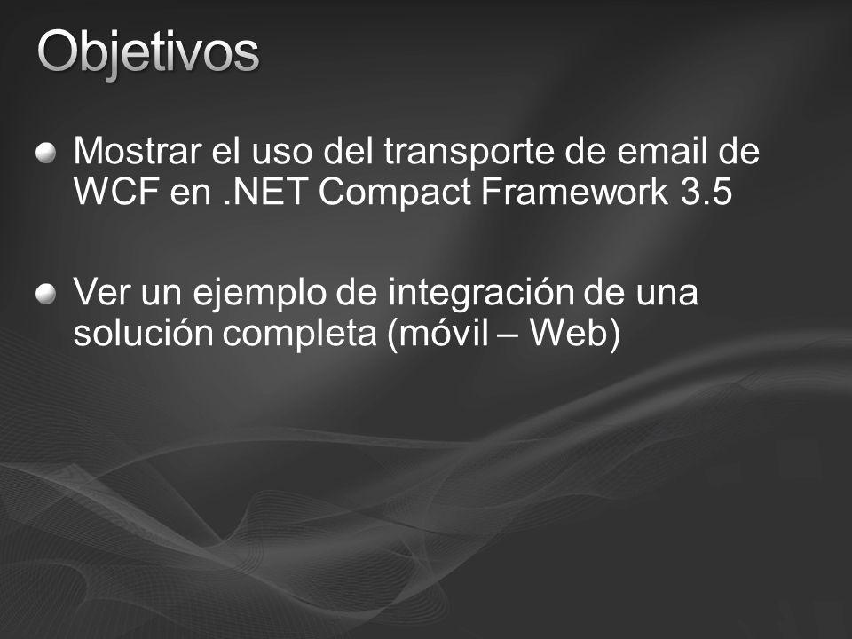 Mostrar el uso del transporte de email de WCF en.NET Compact Framework 3.5 Ver un ejemplo de integración de una solución completa (móvil – Web)