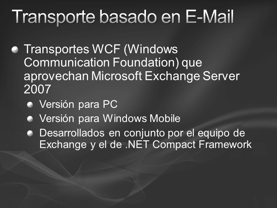 Transportes WCF (Windows Communication Foundation) que aprovechan Microsoft Exchange Server 2007 Versión para PC Versión para Windows Mobile Desarroll