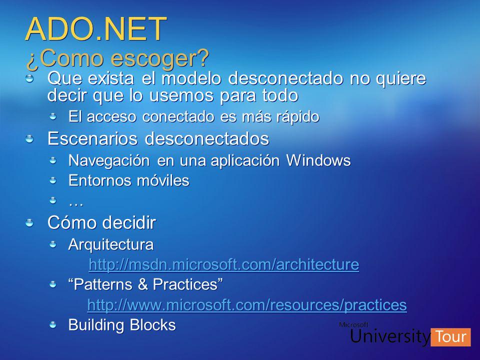 ADO.NET ¿Como escoger? Que exista el modelo desconectado no quiere decir que lo usemos para todo El acceso conectado es más rápido Escenarios desconec