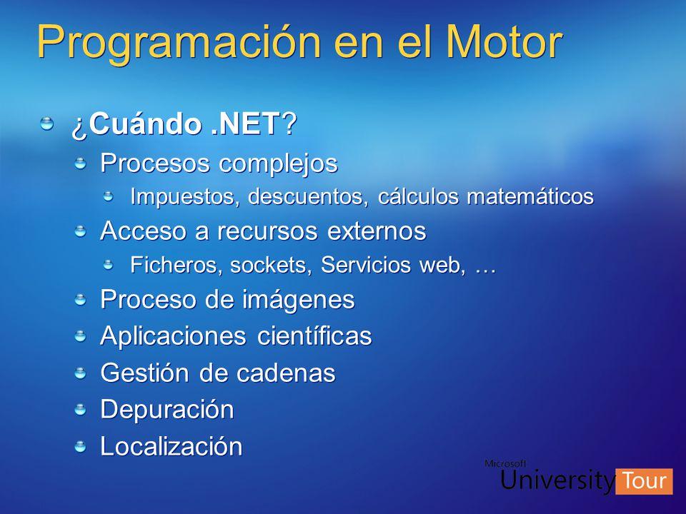 Programación en el Motor ¿Cuándo.NET? Procesos complejos Impuestos, descuentos, cálculos matemáticos Acceso a recursos externos Ficheros, sockets, Ser