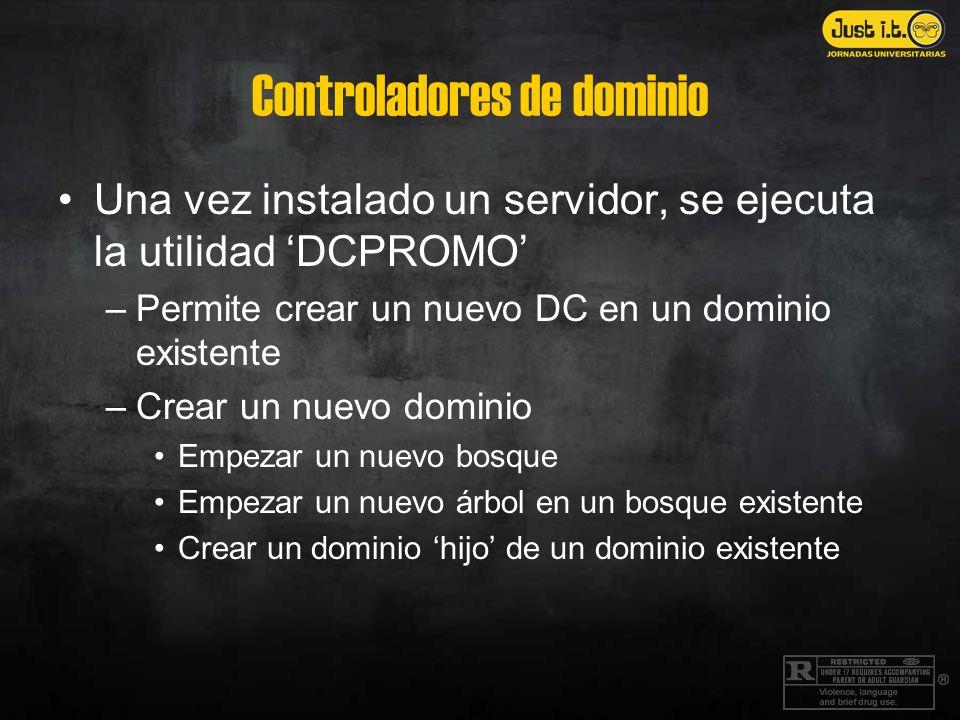 Controladores de dominio Una vez instalado un servidor, se ejecuta la utilidad DCPROMO –Permite crear un nuevo DC en un dominio existente –Crear un nuevo dominio Empezar un nuevo bosque Empezar un nuevo árbol en un bosque existente Crear un dominio hijo de un dominio existente