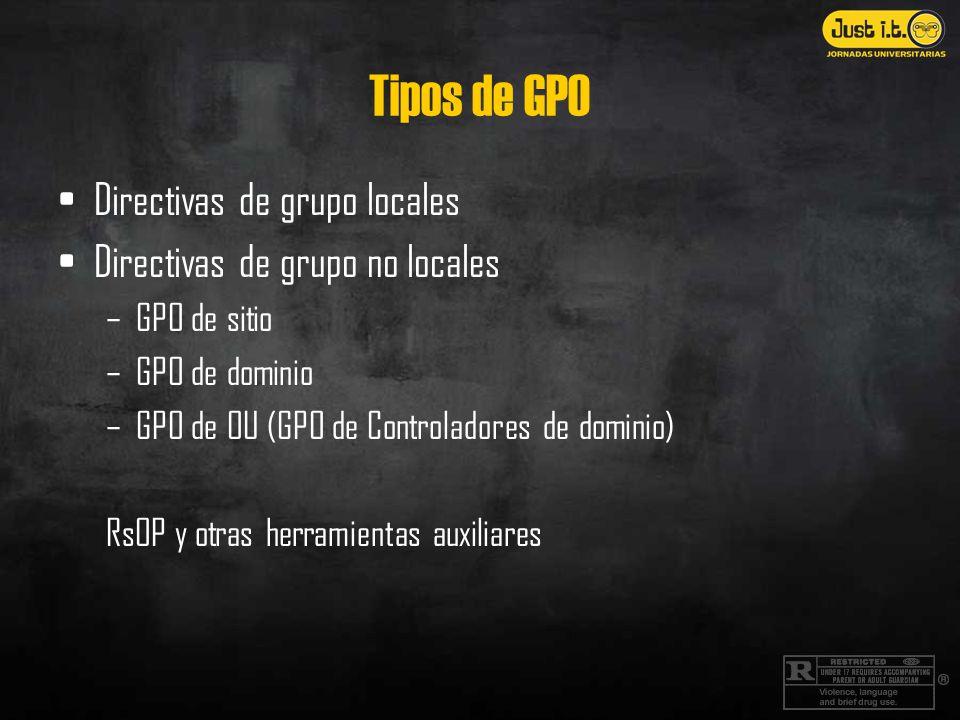 Tipos de GPO Directivas de grupo locales Directivas de grupo no locales –GPO de sitio –GPO de dominio –GPO de OU (GPO de Controladores de dominio) RsOP y otras herramientas auxiliares