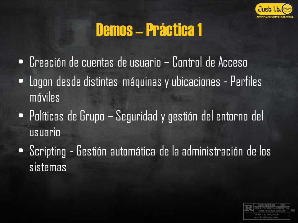 Demos – Práctica 1 Creación de cuentas de usuario – Control de Acceso Logon desde distintas máquinas y ubicaciones - Perfiles móviles Políticas de Grupo – Seguridad y gestión del entorno del usuario Scripting - Gestión automática de la administración de los sistemas