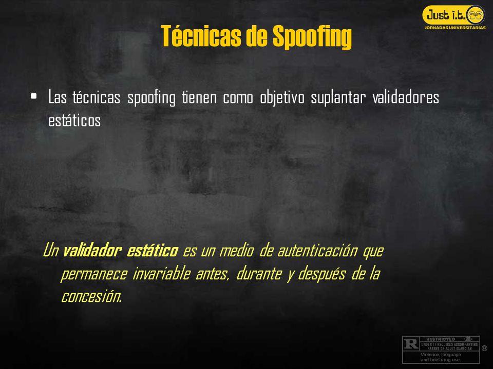 Técnicas de Spoofing Las técnicas spoofing tienen como objetivo suplantar validadores estáticos Un validador estático es un medio de autenticación que