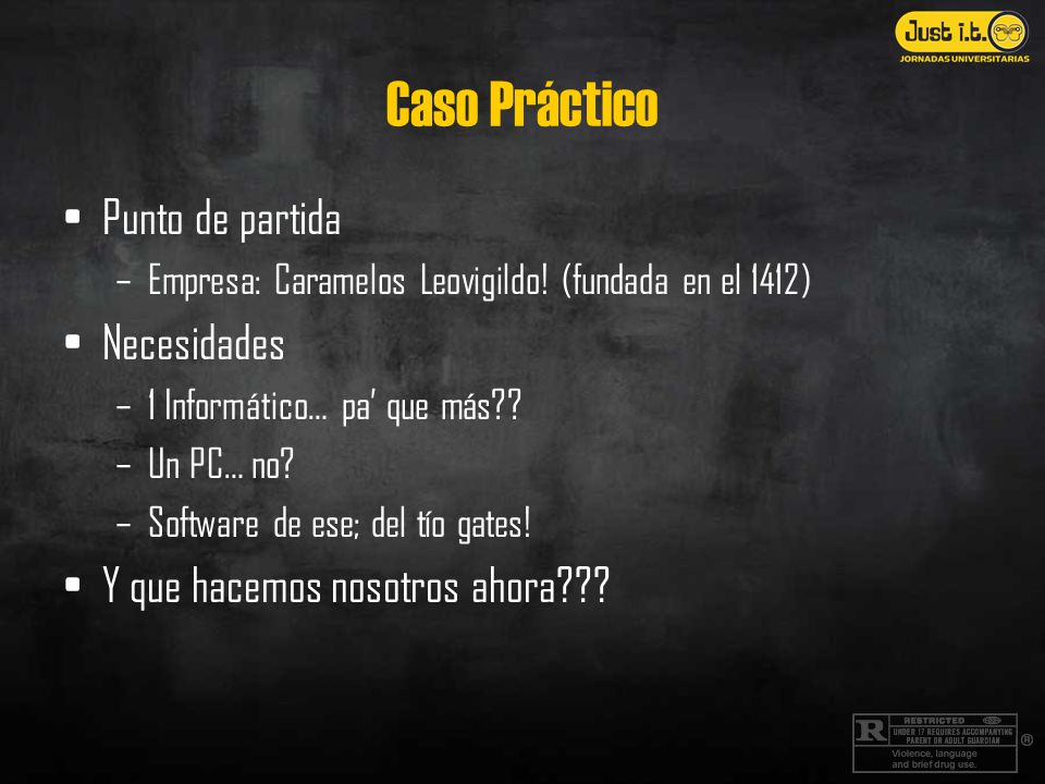 Caso Práctico Punto de partida –Empresa: Caramelos Leovigildo! (fundada en el 1412) Necesidades –1 Informático… pa que más?? –Un PC… no? –Software de