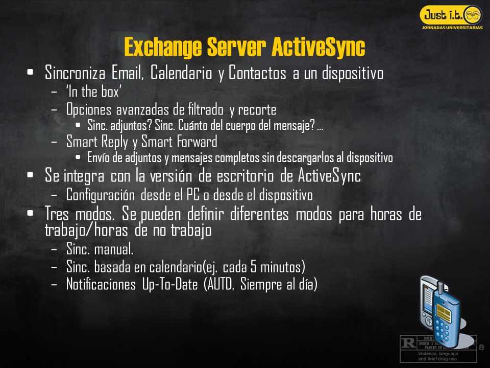 Exchange Server ActiveSync Sincroniza Email, Calendario y Contactos a un dispositivo –In the box –Opciones avanzadas de filtrado y recorte Sinc.
