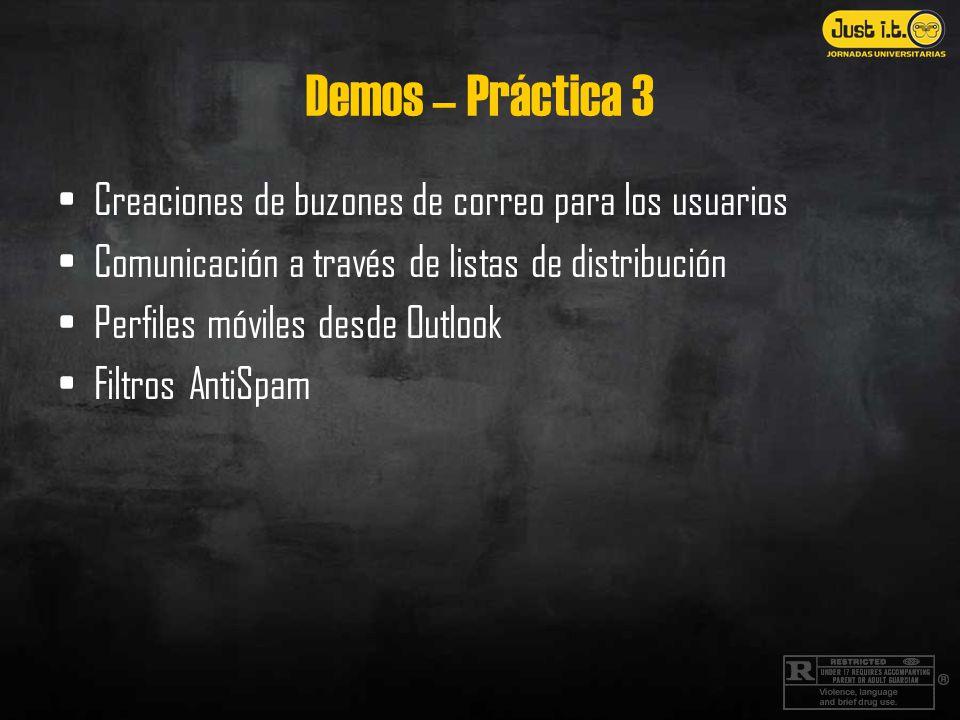 Demos – Práctica 3 Creaciones de buzones de correo para los usuarios Comunicación a través de listas de distribución Perfiles móviles desde Outlook Filtros AntiSpam