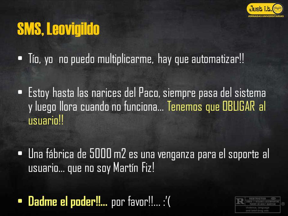 SMS, Leovigildo Tío, yo no puedo multiplicarme, hay que automatizar!.