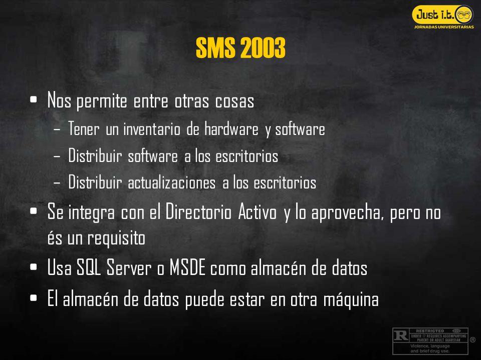 SMS 2003 Nos permite entre otras cosas –Tener un inventario de hardware y software –Distribuir software a los escritorios –Distribuir actualizaciones a los escritorios Se integra con el Directorio Activo y lo aprovecha, pero no és un requisito Usa SQL Server o MSDE como almacén de datos El almacén de datos puede estar en otra máquina