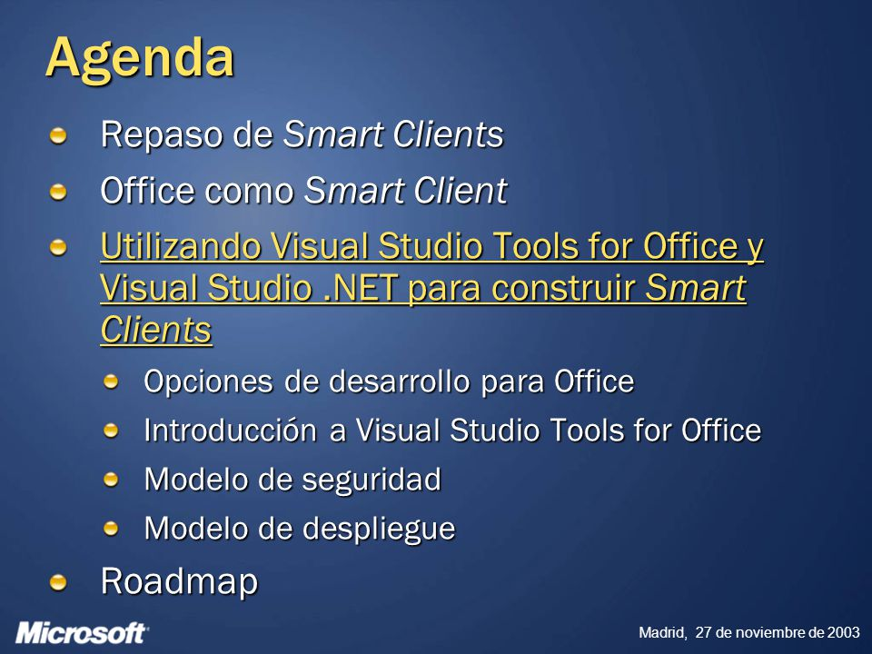 Madrid, 27 de noviembre de 2003 Agenda Repaso de Smart Clients Office como Smart Client Utilizando Visual Studio Tools for Office y Visual Studio.NET